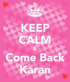 Poster: KEEP CALM & Come Back Karan