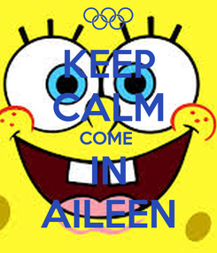 Poster: KEEP CALM COME  IN AILEEN