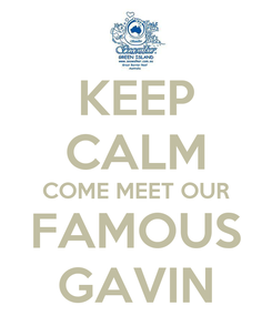 Poster: KEEP CALM COME MEET OUR FAMOUS GAVIN