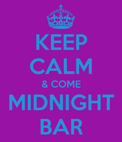 Poster: KEEP CALM & COME MIDNIGHT BAR
