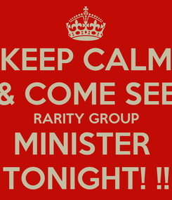 Poster: KEEP CALM & COME SEE RARITY GROUP MINISTER  TONIGHT! !!