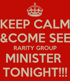 Poster: KEEP CALM &COME SEE RARITY GROUP MINISTER  TONIGHT!!!