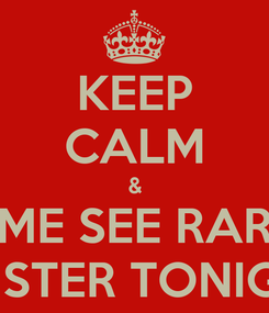 Poster: KEEP CALM & COME SEE RARITY MINISTER TONIGHT!
