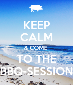 Poster: KEEP CALM & COME  TO THE BBQ-SESSION