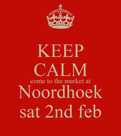 Poster: KEEP CALM come to the market at Noordhoek sat 2nd feb
