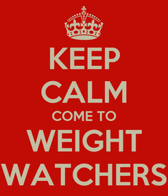 Poster: KEEP CALM COME TO WEIGHT WATCHERS