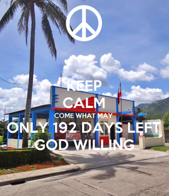 Poster: KEEP CALM COME WHAT MAY ONLY 192 DAYS LEFT GOD WILLING
