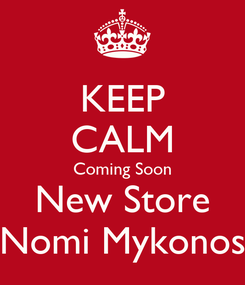 Poster: KEEP CALM Coming Soon New Store Nomi Mykonos