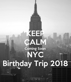 Poster: KEEP CALM Coming Soon NYC Birthday Trip 2018
