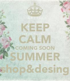 Poster: KEEP CALM COMING SOON SUMMER shop&desing