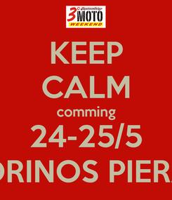 Poster: KEEP CALM comming 24-25/5 KORINOS PIERAS