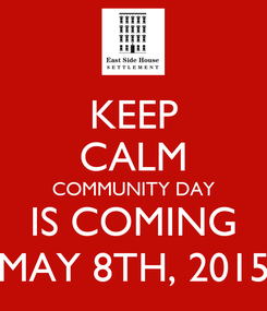 Poster: KEEP CALM COMMUNITY DAY IS COMING MAY 8TH, 2015