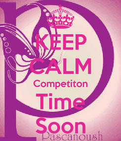 Poster: KEEP CALM Competiton Time Soon