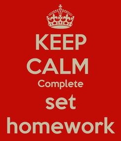 Poster: KEEP CALM  Complete set homework