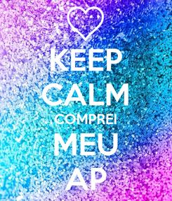 Poster: KEEP CALM COMPREI MEU AP