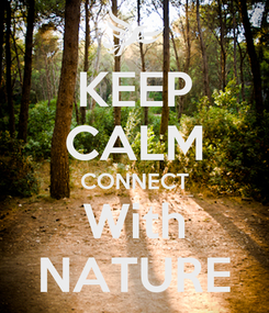 Poster: KEEP CALM CONNECT With NATURE
