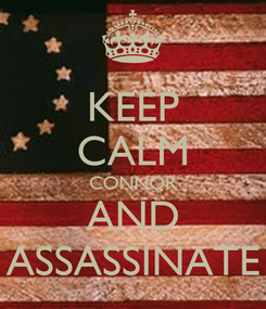 Poster: KEEP CALM CONNOR AND ASSASSINATE