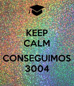 Poster: KEEP CALM  CONSEGUIMOS 3004