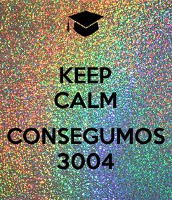 Poster: KEEP CALM  CONSEGUMOS 3004