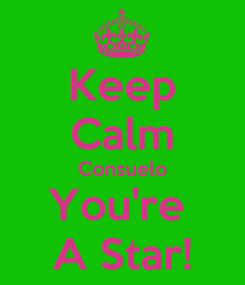 Poster: Keep Calm Consuelo You're  A Star!