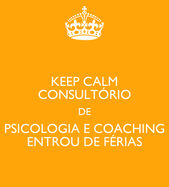 Poster: KEEP CALM CONSULTÓRIO DE PSICOLOGIA E COACHING ENTROU DE FÉRIAS