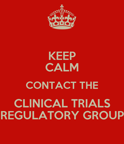 Poster: KEEP CALM CONTACT THE CLINICAL TRIALS REGULATORY GROUP