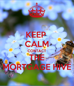 Poster: KEEP  CALM CONTACT THE MORTGAGE HIVE