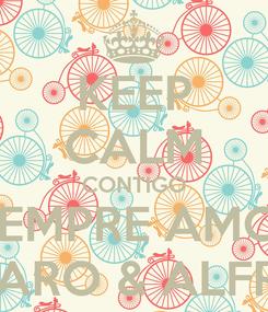 Poster: KEEP CALM CONTIGO SIEMPRE AMOR CARO & ALFRE
