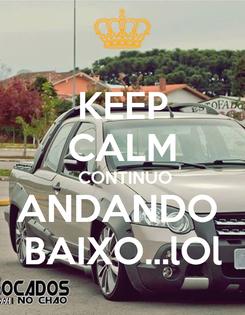 Poster: KEEP CALM  CONTINUO ANDANDO  BAIXO...lOl