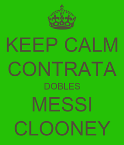 Poster: KEEP CALM CONTRATA DOBLES MESSI CLOONEY