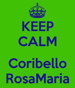 Poster: KEEP CALM  Coribello RosaMaria