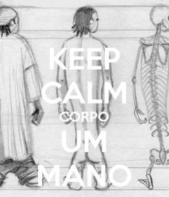 Poster: KEEP CALM CORPO UM MANO
