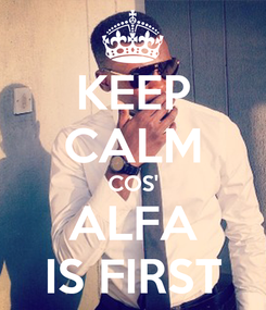 Poster: KEEP CALM COS' ALFA IS FIRST