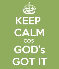 Poster: KEEP  CALM COS  GOD's GOT IT