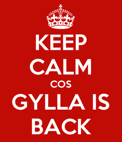 Poster: KEEP CALM COS GYLLA IS BACK
