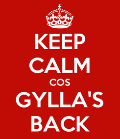 Poster: KEEP CALM COS GYLLA'S BACK