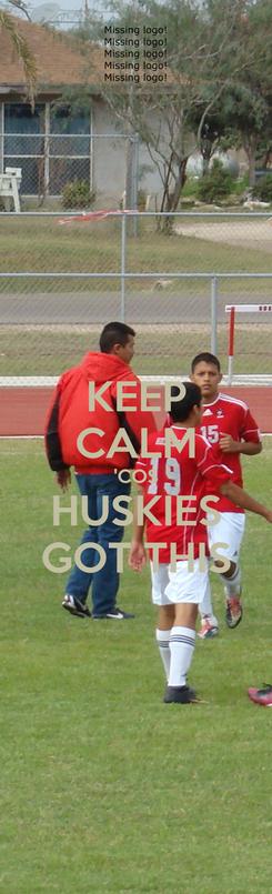 Poster: KEEP CALM 'COS HUSKIES GOT THIS