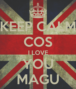 Poster: KEEP CALM COS I LOVE YOU MAGU