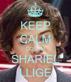 Poster: KEEP CALM COS I'M SHARIEL LLIGE