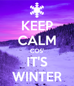 Poster: KEEP CALM COS' IT'S WINTER