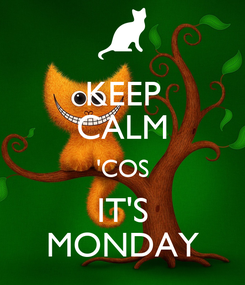 Poster: KEEP CALM 'COS IT'S MONDAY