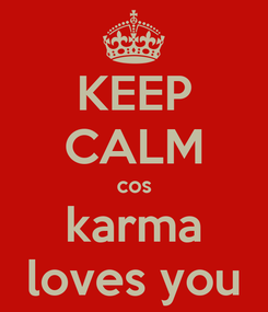 Poster: KEEP CALM cos karma loves you