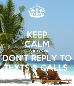 Poster: KEEP CALM COS KRYSTAL  DON'T REPLY TO  TEXTS & CALLS