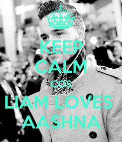 Poster: KEEP CALM COS LIAM LOVES  AASHNA