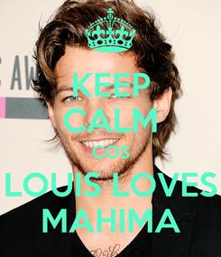 Poster: KEEP CALM COS LOUIS LOVES MAHIMA