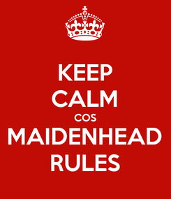 Poster: KEEP CALM COS MAIDENHEAD RULES
