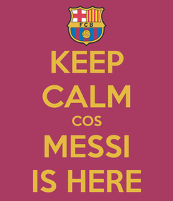 Poster: KEEP CALM COS MESSI IS HERE