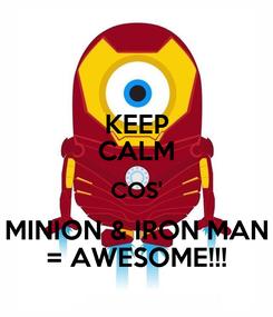 Poster: KEEP CALM COS' MINION & IRON MAN = AWESOME!!!