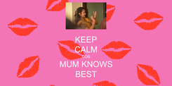 Poster: KEEP CALM COS MUM KNOWS BEST