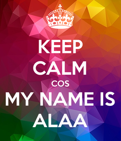 Poster: KEEP CALM COS MY NAME IS ALAA